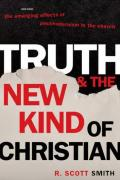 Truth and the New Kind of Christian-the Emerging Effects of Postmodernism in the Church _2005.pdf