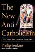 The_New_Anti-Catholicism_the_Last_Acceptable_Prejudice_2003.pdf